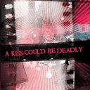 A Kiss Could Be Deadly - Broken Music