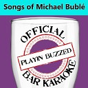 Playin Buzzed - Call Me Irresponsible Official Bar Karaoke Version in the Style of Michael Bubl
