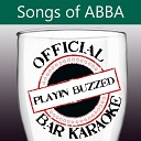 Playin Buzzed - Mamma Mia Dancing Queen Waterloo Medley Karaoke Version Officially Performed By Abba