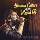 Shaman Culture Rojah B feat Dubamix - I Need Your Dub