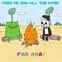 Feed Me Kill The Noise - Far Away Original Mix AGRMusic