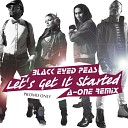 Black Eyed Peas - Let s Get It Started A One Remix