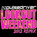 Pulsedriver - Lookout Weekend Gordon Doyle Remix