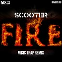 Scooter - Fire Mikis Trap Remix