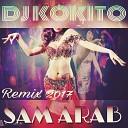 DJ KOKITO SAM ARAB REMIX 2017 - DJ KOKITO SAM ARAB REMIX 2017