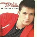 Jerome John Hughes - I m Falling for You