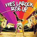Yves Larock - Rise Up (Original Mix)