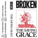 BROKEN - The Saving Grace