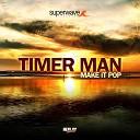 Timer Man - Make It Pop Radio Edit