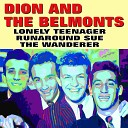Lonely Teenager, Runaround Sue, the Wanderer