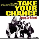 ДИСКОТЕЧНЫЕ ПЕСНИ - Fun Factory Take Your Chance Sergey Zar Refresh