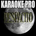 Karaoke Pro - Despacito Originally Performed by Luis Fonsi Daddy Yankee Justin Bieber Instrumental Version