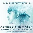 L.B. ONE feat. Laenz vs. Arioso & Sebastian Knight - Across The Water (Sergey Kutsuev Mash)