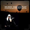 Mr Credo - Воздушный шар White DJ Electro Tuning Radio Mix