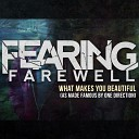 Fearing Farewell - What Makes You Beautiful