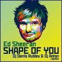 ED Sheeran - Shape of you (DJ Denis Rublev & DJ Anton Remix)