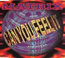 Matrix - Can You Feel It Radio Edit