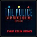 Sting - Every Breath You Take Eyup Celik Remix