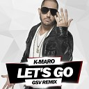 K Maro - Let s Go GSV Remix