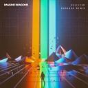 Imagine Dragons - Believer Kaskade Remix