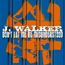 J Walker - Don t Let Me Be Misunderstood Extended Mix