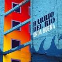 Barrrio del Rio - O naba Buena
