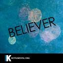 Instrumental King - Believer In the Style of Imagine Dragons Karaoke Version