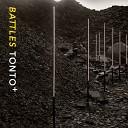 Battles - Tonto Four Tet Remix