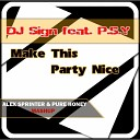 DJ Sign feat P S Y - Make This Party Nice Alex Sprinter Pure Honey Mashup