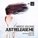 Marcel Volcano - Just Release Me Vocal Mix