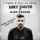 Mike Shiver & Mike Posner - I Took A Pill in Ibiza [Rene Various Mash-Up]