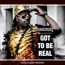 Dangerous - Got to Be Real