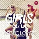 Sasha Lopez - Girls Go La Radio feat Ale Blake