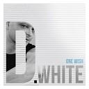 D White - One Wish