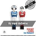 Swanky Tunes The Parakit - Chipa Lipa DJ TOR REMIX 2017