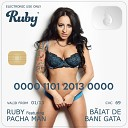 Ruby feat Pacha Man - Baiat De Bani Gata