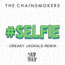 The Chainsmokers - #SELFIE (Creaky Jackals Remix)