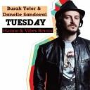 Burak Yeter & Danelle Sandoval - Tuesday (Harmo & Vibes Rmx)