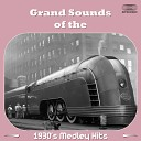 Various Artists - Grand Sounds of the 1930 s Medley Who s Afraid Of Love Will Love Find A Way At Your Service Madame You Didn t Know Me From Adam Bei Mir Bist Du Schon Never In A Million Years With Every Breath I Take Just A Fair Weather Friend