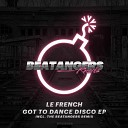 Le French The Beatangers - Got To Dance Disco The Beatangers Remix