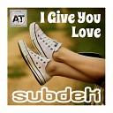 SUBDEK - I Give You Love