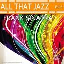 All That Jazz - Frank Sinatra Vol. 3