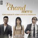 Tony Kakkar feat Pardhaan Sonu Kakkar - Tu Chand Mera