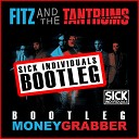 Fitz and the Tantrums vs. SICK INDIVIDUALS - Money Grabber (BOOTLEG)