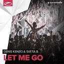 Denis Kenzo Sveta B - Let Me Go Original Mix