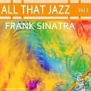 All That Jazz: Frank Sinatra Vol. 1