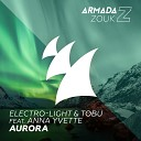 ELECTRO LIGHT TOBU feat ANNA YVETTE - Aurora radio edit