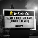 Talking Bout My Baby (TomCole Remix)