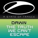 Dawn - The Truth We Can t Escape Original Mix
