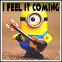 Minions Singing Style - I Feel It Coming Minions Remix